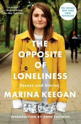 The Opposite of Loneliness: Essays and Stories By (author) Keegan ISBN:9781476753614