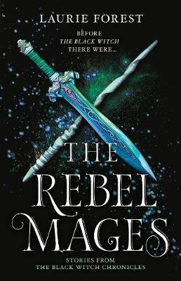 The Rebel Mages/Wandfasted/Light Mage By (author) Laurie Forest ISBN:9781489279460