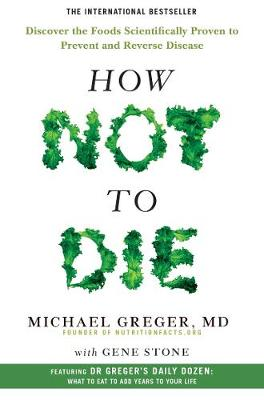 How Not To Die: Discover the Foods Scientifically Proven to Prevent and Reverse Disease By (author) Michael Greger ISBN:9781509852505