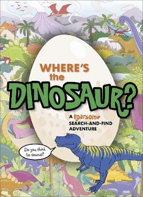 Where's the Dinosaur?: A roarsome search-and-find adventure   ISBN:9781529106985