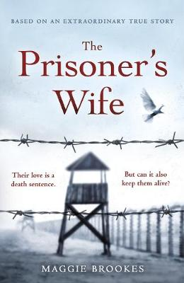 The Prisoner's Wife: based on an inspiring true story By (author) Maggie Brookes ISBN:9781529124293