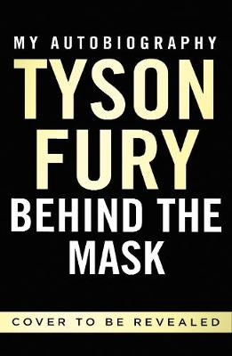 Behind the Mask: My Autobiography - Winner of the 2020 Sports Book of the Year By (author) Tyson Fury ISBN:9781529124873