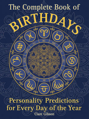 The Complete Book of Birthdays: Personality Predictions for Every Day of the Year By (author) Clare Gibson ISBN:9781577151319