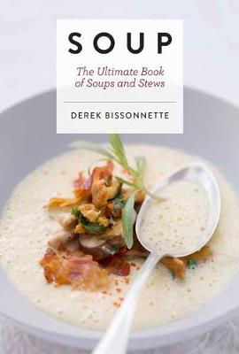 Soup: The Ultimate Book of Soups and Stews By (author) Bissonnette Derek ISBN:9781604338096