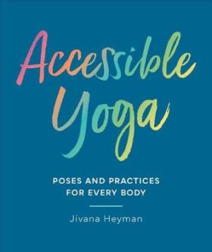Accessible Yoga: Poses and Practices for Every Body By (author) Jivana Heyman ISBN:9781611807127