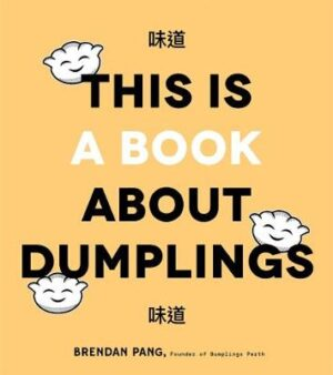 This is Book About Dumplings: Everything You Need to Craft Delicious Pot Stickers