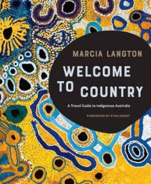 Marcia Langton: Welcome to Country: A Travel Guide to Indigenous Australia By (author) Marcia Langton ISBN:9781741175431