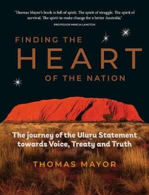 Finding the Heart of the Nation: The Journey of the Uluru Statement towards Voice