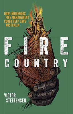 Fire Country: How Indigenous Fire Management Could Help Save Australia By (author) Victor Steffensen ISBN:9781741177268