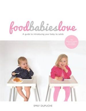 Food Babies Love By (author) Emily Dupuche ISBN:9781743532782