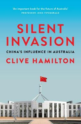 Silent Invasion: China's influence in Australia By (author) Clive Hamilton ISBN:9781743794807