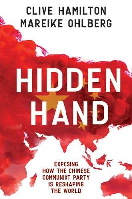 Hidden Hand: Exposing How The Chinese Communist Party Is Reshaping The World By (author) Clive Hamilton ISBN:9781743795576