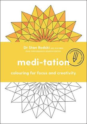 Medi-tation: Colouring for focus and creativity By (author) Dr. Stan Rodski ISBN:9781743796979