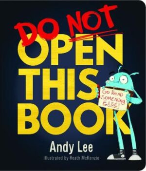 Do Not Open This Board Book By (author) Andy Lee ISBN:9781760453749
