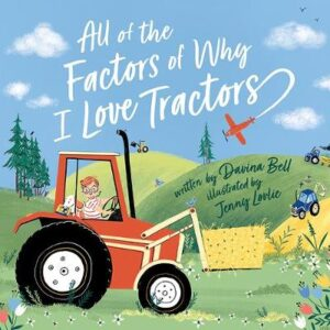 All of the Factors of Why I Love Tractors By (author) Davina Bell ISBN:9781760501457