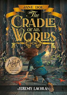 Jane Doe and the Cradle of All Worlds By (author) Jeremy Lachlan ISBN:9781760501815