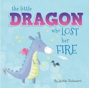 The Little Dragon Who Lost Her Fire By (author) Jedda Robaard ISBN:9781760504861