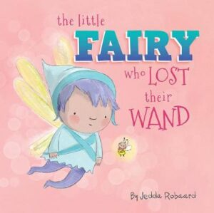 The Little Fairy Who Lost Their Wand By (author) Jedda Robaard ISBN:9781760505028