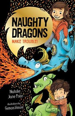 Naughty Dragons Make Trouble!: Naughty Dragons #1 By (author) Natalie Jane Prior ISBN:9781760505554