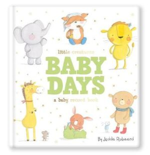 Little Creatures Baby Days: A Baby Record Book By (author) Jedda Robaard ISBN:9781760507220
