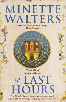 The Last Hours: A deadly plague is spreading across the land... By (author) Minette Walters ISBN:9781760632137