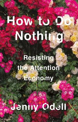 How To Do Nothing: Resisting the Attention Economy By (author) Jenny Odell ISBN:9781760641795