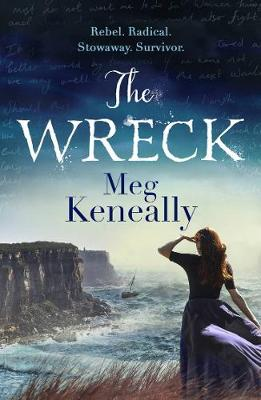 The Wreck: Rebel. Radical. Stowaway. Survivor. By (author) Meg Keneally ISBN:9781760686208