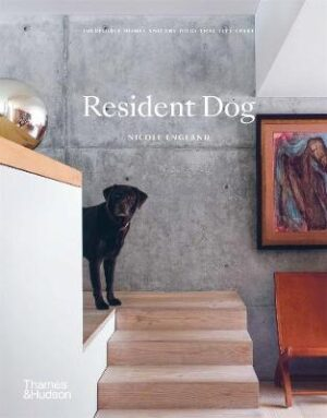 Resident Dog: Incredible Homes and the Dogs That Live There By (author) Nicole England ISBN:9781760760847