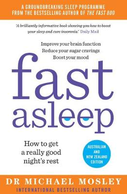 Fast Asleep: How to get a really good night's rest By (author) Dr Dr Michael Mosley ISBN:9781760850784