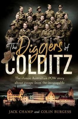 The Diggers of Colditz: The classic Australian POW story about escape from the impossible By (author) Jack Champ ISBN:9781760855178