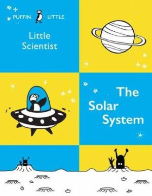 Puffin Little Scientist: The Solar System By (author) Penguin Random House Australia ISBN:9781760897031