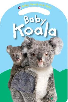 Baby Koala: Baby Touch & Feel By (author) Roger Priddy ISBN:9781783415649