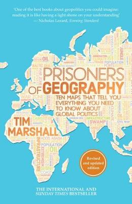 Prisoners of Geography: Ten Maps That Tell You Everything You Need to Know About Global Politics By (author) Tim Marshall ISBN:9781783962433