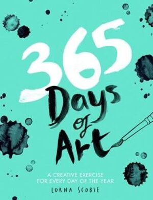 365 Days of Art: A creative exercise for every day of the year By (author) Lorna Scobie ISBN:9781784881115