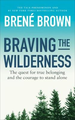 Braving the Wilderness: The quest for true belonging and the courage to stand alone By (author) Brene Brown ISBN:9781785041754