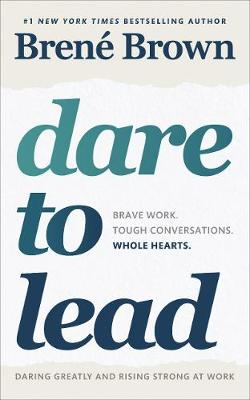 Dare to Lead: Brave Work. Tough Conversations. Whole Hearts. By (author) Brene Brown ISBN:9781785042140