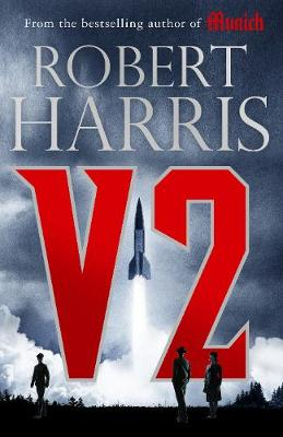 V2: the Sunday Times bestselling World War II thriller By (author) Robert Harris ISBN:9781786331410