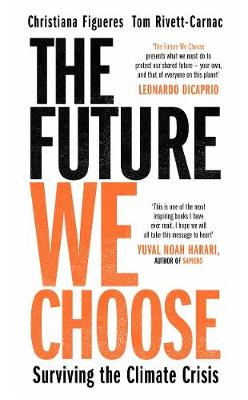 The Future We Choose: Surviving the Climate Crisis By (author) Christiana Figueres ISBN:9781786580368
