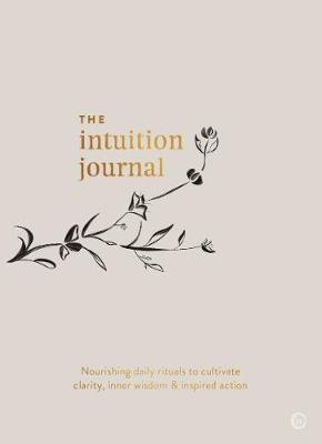 The Intuition Journal: Nourishing daily rituals to cultivate clarity