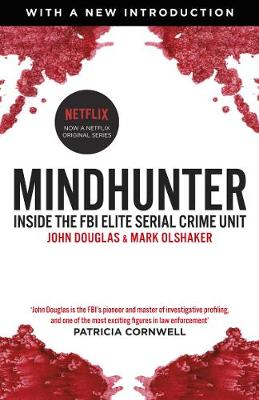 Mindhunter: Inside the FBI Elite Serial Crime Unit (Now A Netflix Series) By (author) John Douglas ISBN:9781787460614