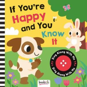If You're Happy and You Know It: Sing Along With Me Created by Bookoli Ltd. ISBN:9781787721371