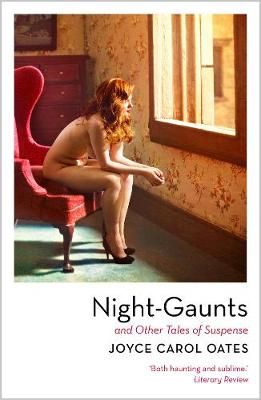 Night-Gaunts and Other Tales of Suspense By (author) Joyce Carol Oates ISBN:9781788543705