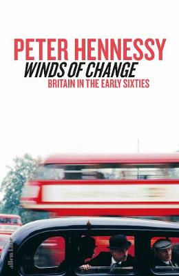 Winds of Change: Britain in the Early Sixties By (author) Peter Hennessy ISBN:9781846141102