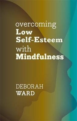 Overcoming Low Self-Esteem with Mindfulness By (author) Deborah Ward ISBN:9781847093455