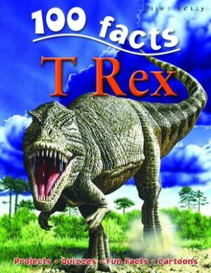 100 Facts T Rex By (author) Miles Kelly ISBN:9781848101715