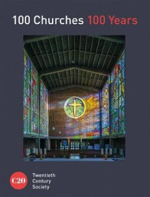 100 Churches 100 Years By (author) Twentieth Century Society ISBN:9781849945141