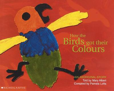 Aboriginal Story: How the Birds Got Their Colours By (author) Mary Albert ISBN:9781865046242