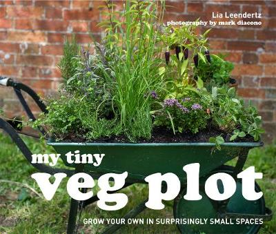 My Tiny Veg Plot: Grow your own in surprisingly small spaces By (author) Lia Leendertz ISBN:9781910496053