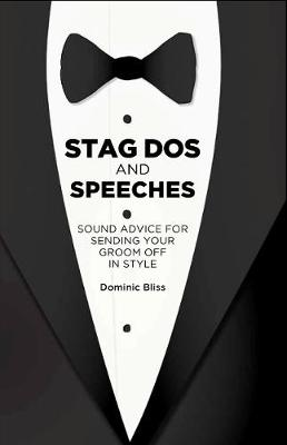 Stag Dos and Speeches: Sound Advice for Sending Your Groom off in Style By (author) Dominic Bliss ISBN:9781911026846