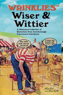 Wrinklies Wiser & Wittier: A Whimsical Collection of Quotations from Entertainingly Experienced Individuals By (author) Allison Vale ISBN:9781911610229